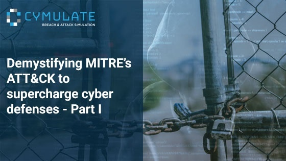 Demystifying MITRE's ATT&CK™ to supercharge cyber defenses - Part I