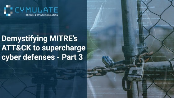 Demystifying MITRE's ATT&CK™ to supercharge cyber defenses - Part III