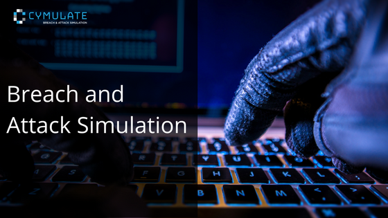 Why a Breach and Attack Simulation Platform Should Be an Integral Part of Your Cybersecurity Arsenal